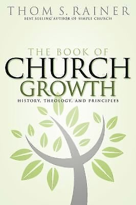 The Book of Church Growth : History, Theology and Principles by Thom S....