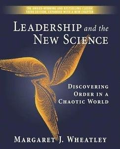 Leadership and the New Science : Discovering Order in a Chaotic World by...