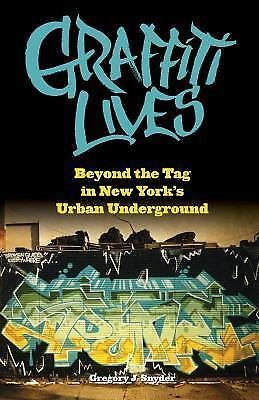 Alternative Criminology: Graffiti Lives : Beyond the Tag in New York's Urban...