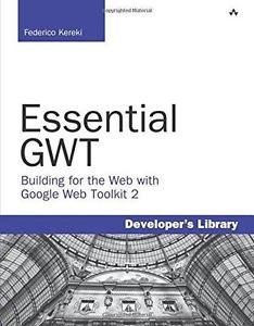 Developer's Library: Essential GWT Kit : Building for the Web with Google Web...