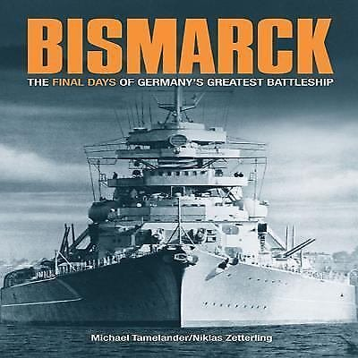 Bismarck : A Minute by Minute Account of the Final Hours of Germany's...