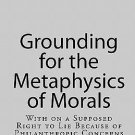 Grounding for the Metaphysics of Morals: with on a Supposed Right to Lie...