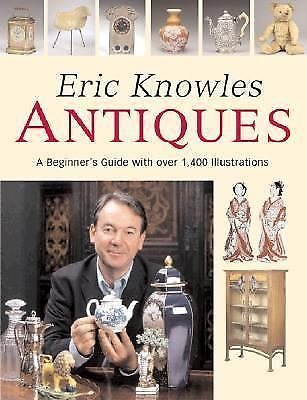 Eric Knowles Antiques : A Beginner's Guide with over 1,400 Illustrations by...