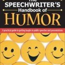 The Speechwriter's Handbook of Humor : A Practical Guide to Getting Laughs in...