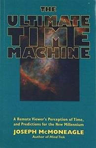 The Ultimate Time Machine : A Remote Viewer's Perception of Time, and...