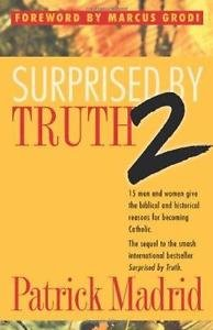 Surprised by Truth 2 : Fifteen Men and Women Give the Biblical and Historical...