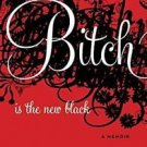 Bitch Is the New Black : A Memoir by Helena Andrews (2010, Hardcover)