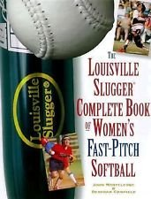 The Louisville Slugger Complete Book of Women's Fast-Pitch Softball by...