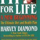 Fit for Life : A New Beginning, the Ultimate Diet and Health Plan by Harvey...