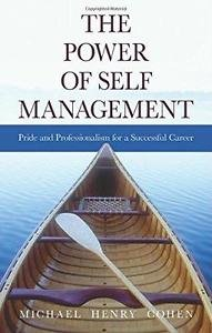 The Power of Self Management : Pride and Professionalism for a Successful...