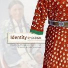 Identity by Design : Tradition, Change, and Celebration in Native Women's...