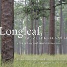 Longleaf, Far as the Eye Can See : A New Vision of North America's Richest...