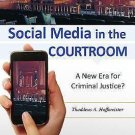 Social Media in the Courtroom : A New Era for Criminal Justice? by Thaddeus...