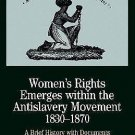 Women's Rights Emerges Within the Anti-Slavery Movement, 1830-1870 : A Brief...