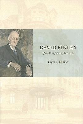 David Finley : Quiet Force for America's Arts by David Finley and David A....