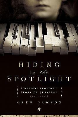 Hiding in the Spotlight : A Musical Prodigy's Story of Survival, 1941-1946 by...