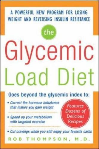 The Glycemic Load Diet : A Powerful New Program for Losing Weight and...