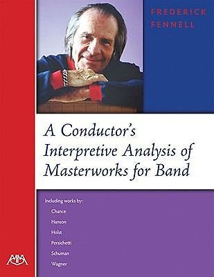A Conductor's Interpretive Analysis of Masterworks for Band by Frederick...