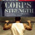 Corps Strength : A Marine Master Gunnery Sergeant's Program for Elite Fitness...