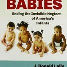 For Our Babies : Ending the Invisible Neglect of America's Infants by Gregory...