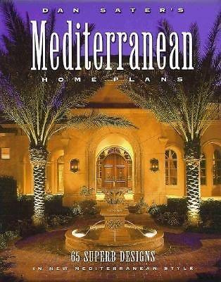Dan Sater's Mediterranean Home Plans : 65 Superb Designs in New Mediterranean...