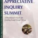 The Appreciative Inquiry Summit : A Practitioner's Guide for Leading...