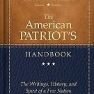 The American Patriot's Handbook : The Writings, History, and Spirit of a...