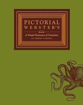 Pictorial Webster's : A Visual Dictionary of Curiosities by John M. Carrera...