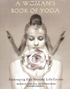 A Woman's Book of Yoga : Embracing Our Natural Life Cycles by Machelle M....