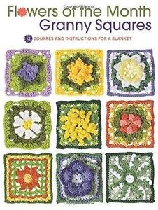 Flowers of the Month Granny Squares : 12 Squares and Instructions for a...