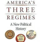America's Three Regimes : A New Political History by Morton Keller (2007,...