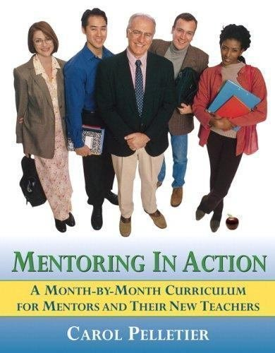 Mentoring in Action : A Month-by-Month Curriculum for Mentors and Their New...