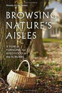 Browsing Nature's Aisles : A Year of Foraging for Wild Food in the Suburbs by...
