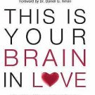 This Is Your Brain in Love : New Scientific Breakthroughs for a More...