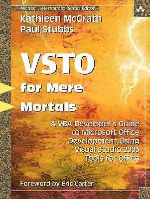 For Mere Mortals: VSTO for Mere Mortals : A VBA Developer's Guide to...