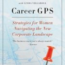 Career GPS : Strategies for Women Navigating the New Corporate Landscape by...