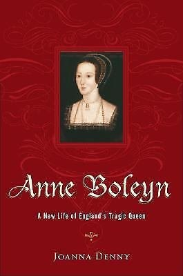Anne Boleyn : A New Life of England's Tragic Queen by Joanna Denny (2006,...