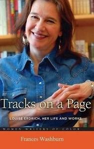 Women Writers of Color Ser.: Tracks on a Page : Louise Erdrich, Her Life and...
