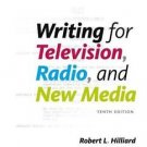 Writing for Television, Radio & New Media by Robert Hilliard, 10th Edition