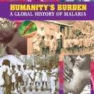Humanity's Burden : A Global History of Malaria by Jr., James L. A., James LA...