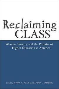 Reclaiming Class : Women, Poverty, and the Promise of Higher Education in...