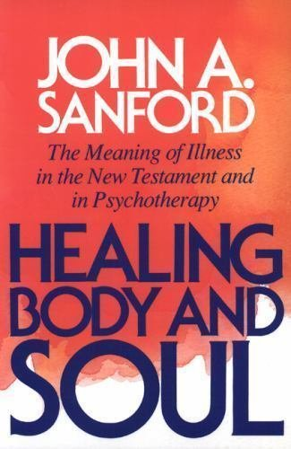 Healing Body and Soul : The Meaning of Illness in the New Testament and in...
