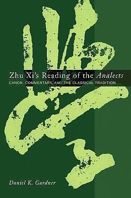 Zhu Xi's Reading of the Analects : Canon, Commentary and the Classical...
