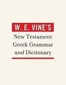 W. E. Vine's New Testament Greek Grammar and Dictionary by W. E Vine (2012,...