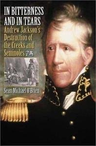In Bitterness and in Tears : Andrew Jackson's Destruction of the Creeks and...