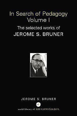 In Search of Pedagogy Vol. 1 : The Selected Works of Jerome S. Bruner,...
