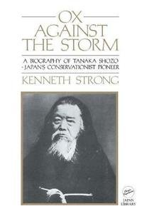 Ox Against the Storm : A Biography of Tanaka Shozo - Japan's Conservationist...