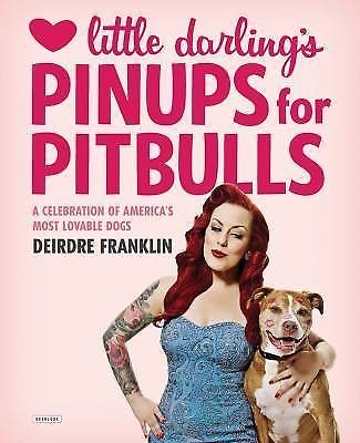 Little Darling's Pinups for Pitbulls : A Celebration of America's Most...