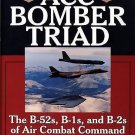 ACC Bomber Triad : The B-52s, B-1s, and B-2s of Air Combat Command by Don...