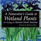 A Naturalist's Guide to Wetland Plants : An Ecology for Eastern North America...